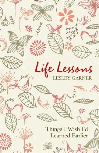 Life Lessons: Things I Wish I'd Learned Earlier by Lesley Garner