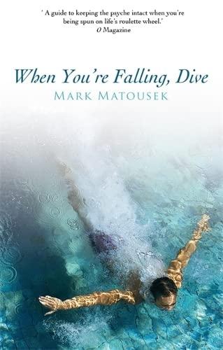 When You're Falling, Dive By Mark Matousek