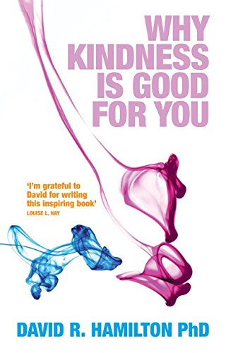Why Kindness is Good for You by Dr. David Hamilton, PhD