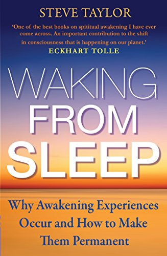 Waking from Sleep: Why Awakening Experiences Occur and How to Make Them Permanent by Steve Taylor