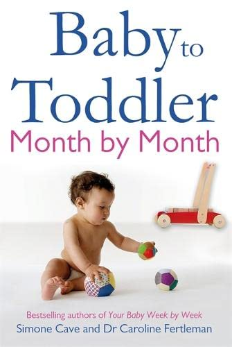 Baby to Toddler Month by Month: Follows Your Baby's Journey from 6 to 23 Months by Dr. Caroline Fertleman