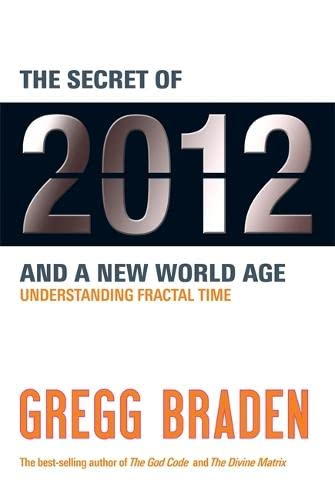 The Secret of 2012 and a New World Age By Gregg Braden