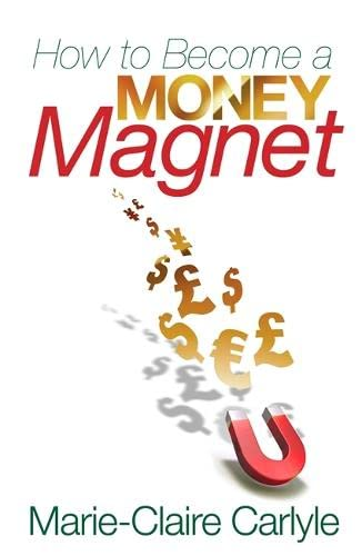 How to Become a Money Magnet by Marie-Claire Carlyle