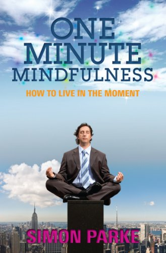 One-minute Mindfulness: How to Live in the Moment by Simon Parke