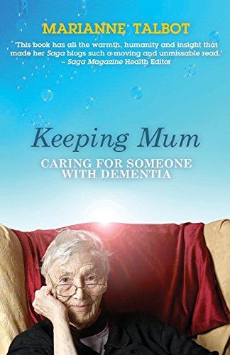 Keeping Mum: Caring for Someone with Dementia by Marianne Talbot