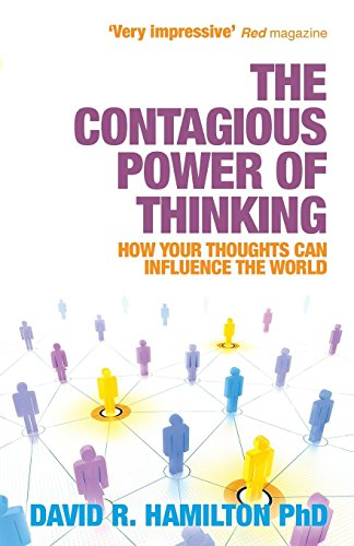 The Contagious Power of Thinking: How Your Thoughts Can Influence the World by Dr. David Hamilton, PhD