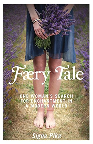 Faery Tale: One Woman's Search for Enchantment in a Modern World by Signe Pike