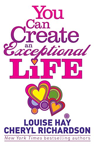 You Can Create an Exceptional Life: Candid Conversations with Louise Hay and Cheryl Richardson by Cheryl Richardson