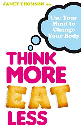 Think More, Eat Less: Use Your Mind to Change Your Body by Janet Thomson