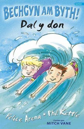 Cyfres Bechgyn am Byth!: Dal y Don By Felice Arena