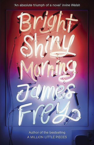Bright Shiny Morning: A rip-roaring ride through L.A from the author of My Friend Leonard By James Frey