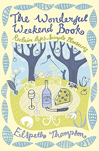The Wonderful Weekend Book: Reclaiming Life's Simple Pleasures by Elspeth Thompson