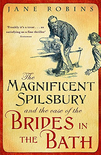 The Magnificent Spilsbury and the Case of the Brides in the Bath by Jane Robins