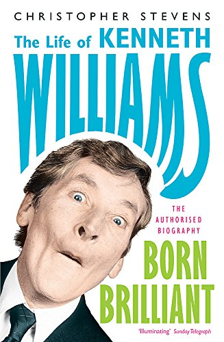 Kenneth Williams: Born Brilliant: The Life of Kenneth Williams by Christopher Stevens