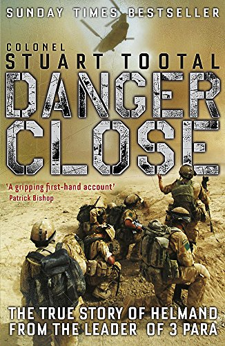 Danger Close: The True Story of Helmand from the Leader of 3 PARA by Stuart Tootal
