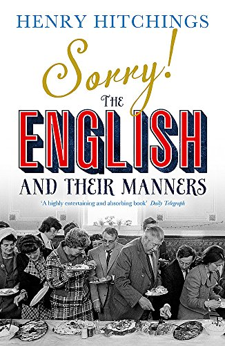Sorry!: The English and Their Manners by Henry Hitchings