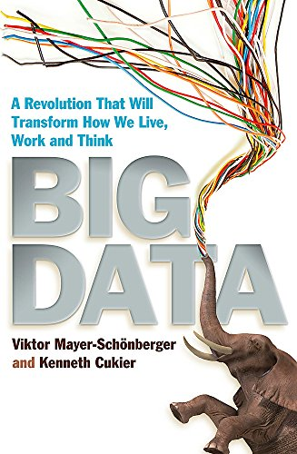 Big Data: A Revolution That Will Transform How We Live, Work and Think by Viktor Mayer-Schonberger