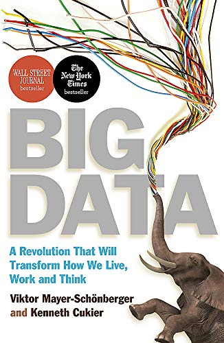 Big Data: A Revolution That Will Transform How We Live, Work and Think by Kenneth Cukier