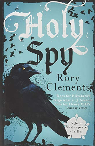 Holy Spy: John Shakespeare 6 By Rory Clements