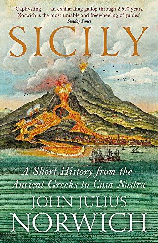 Sicily: A Short History, from the Greeks to Cosa Nostra By John Julius Norwich