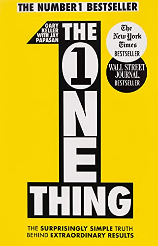 The One Thing: The Surprisingly Simple Truth Behind Extraordinary Results: Achieve your goals with one of the world's bestselling success books By Gary Keller