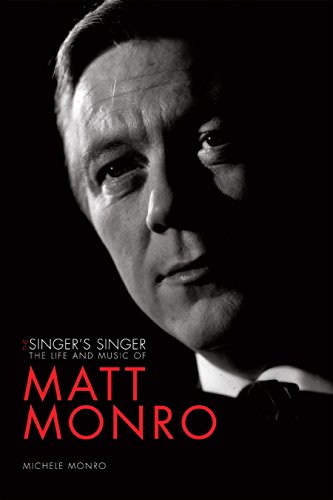 The Singer's Singer: The Life and Music of Matt Monro By Michele Monro