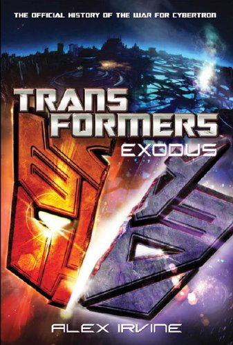Transformers: Exodus - The Official History of the War for Cybertron by Alex Irvine