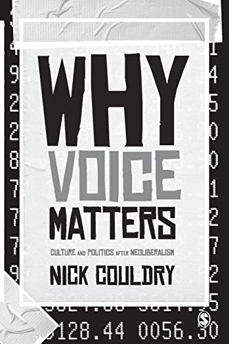 Why Voice Matters: Culture And Politics After Neoliberalism By Nick Couldry