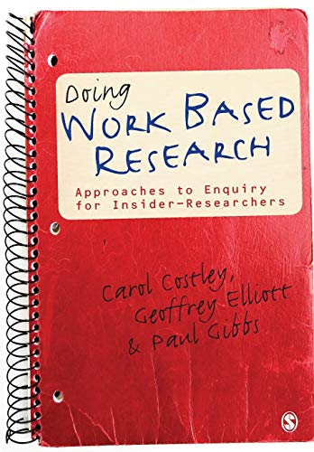 Doing Work Based Research: Approaches To Enquiry For Insider-Researchers By Carol Costley