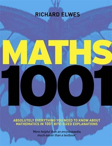 Maths 1001: Absolutely Everything That Matters in Mathematics By Dr. Richard Elwes