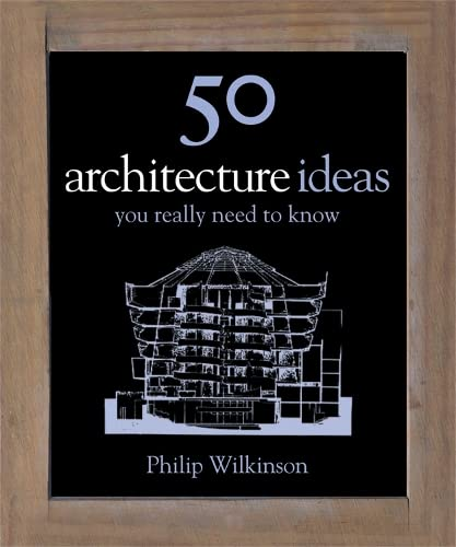 50 Architecture Ideas You Really Need to Know (50 Ideas You Really Need to Know series) By Philip Wilkinson