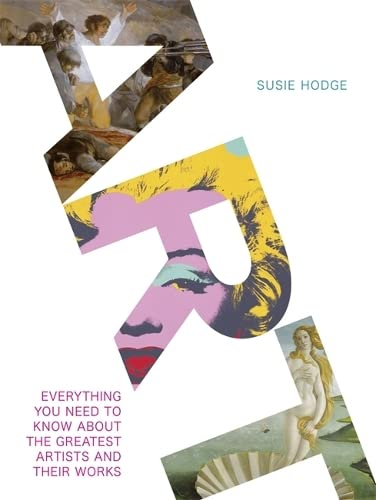 Art: Everything You Need to Know About the Greatest Artists and Their Works By Susie Hodge