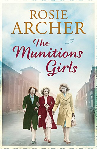 The Munitions Girls: The Bomb Girls 1: a gripping saga of love, friendship and betrayal By Rosie Archer