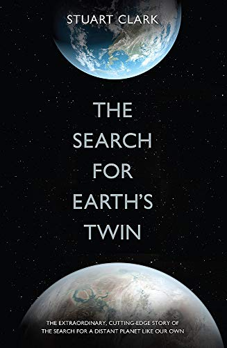 The Search For Earth's Twin By Stuart Clark