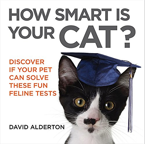 How Smart is Your Cat?: Discover If Your Pet Can Solve These Fun Feline Tests by David Alderton