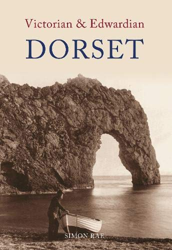 Victorian & Edwardian Dorset By Simon Rae