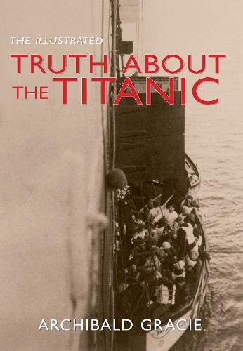 The Illustrated Truth About the Titanic By Archibald Gracie
