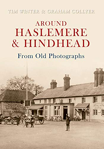 Around Haslemere & Hindhead From Old Photographs By Tim Winter