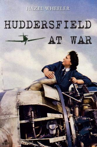Huddersfield at War By Hazel Wheeler