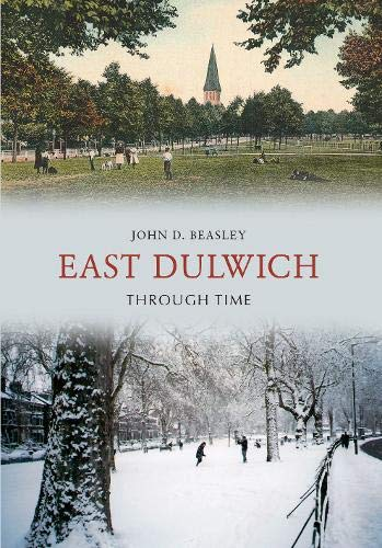 East Dulwich Through Time by John D. Beasley