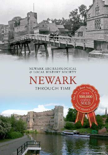 Newark Through Time By Newark Archaeological & Local History Society