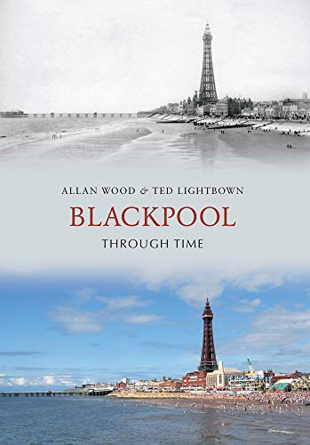 Blackpool Through Time By Allan W. Wood