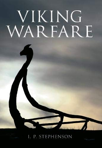 Viking Warfare By I. P. Stephenson