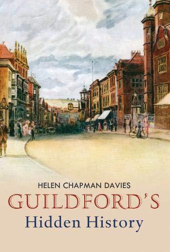 Guildford's Hidden History By Helen Chapman-Davies