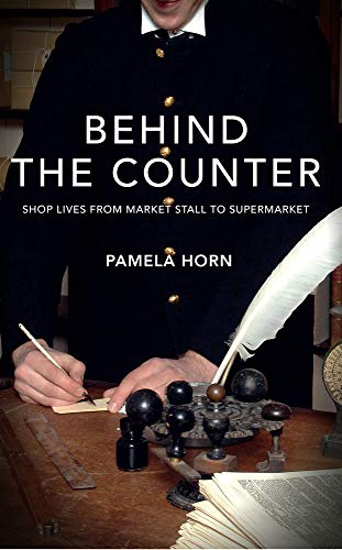 Behind the Counter: Shop Lives from Market Stall to Supermarket By Pamela Horn