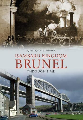 Isambard Kingdom Brunel Through Time By John Christopher