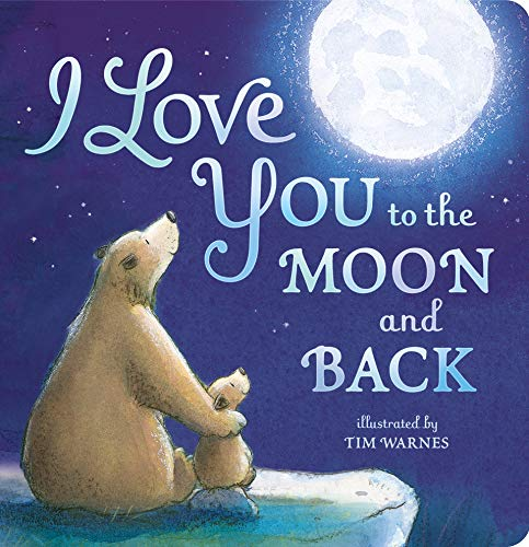 I Love You to the Moon and Back By Little Tiger Press