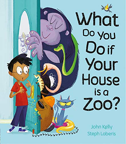 What Do You Do if Your House is a Zoo? By John Kelly