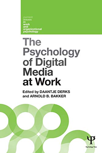 The Psychology of Digital Media at Work By Daantje Derks