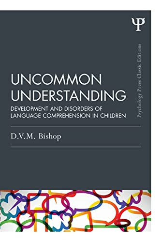Uncommon Understanding (Classic Edition) By Dorothy V. M. Bishop (Oxford University, UK)